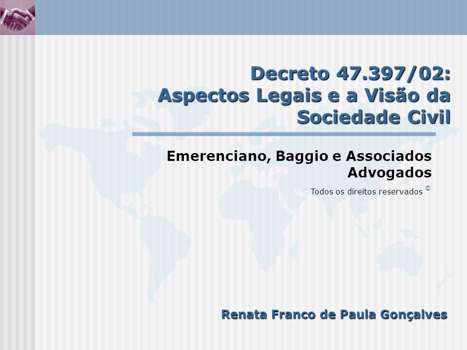 Emerenciano, Baggio e Associados Advogados Todos os direitos reservados © Decreto 47.397/02: Aspectos Legais e a Visão da Sociedade Civil Renata Franco de Paula Gonçalves