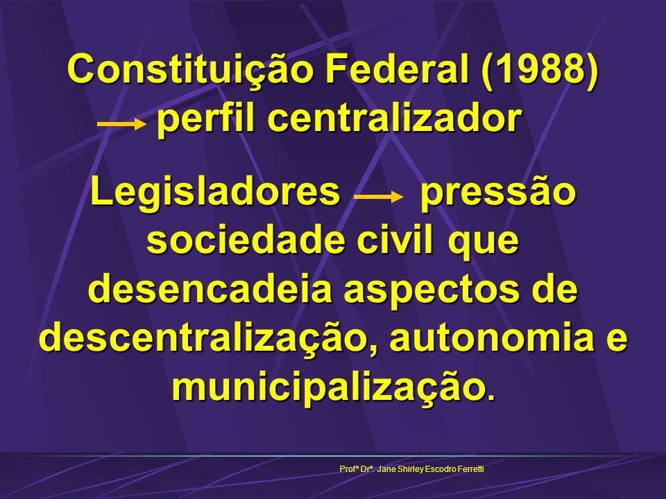 Constituição Federal (1988) perfil centralizador Legisladores pressão sociedade civil que desencadeia aspectos de descentralização, autonomia e munici