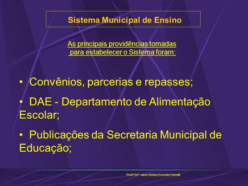 Sistema Municipal de Ensino Profª Drª. Jane Shirley Escodro Ferretti As principais providências tomadas para estabelecer o Sistema foram: Convênios, p