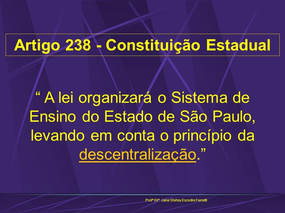 Profª Drª. Jane Shirley Escodro Ferretti Artigo 238 - Constituição Estadual A lei organizará o Sistema de Ensino do Estado de São Paulo, levando em co