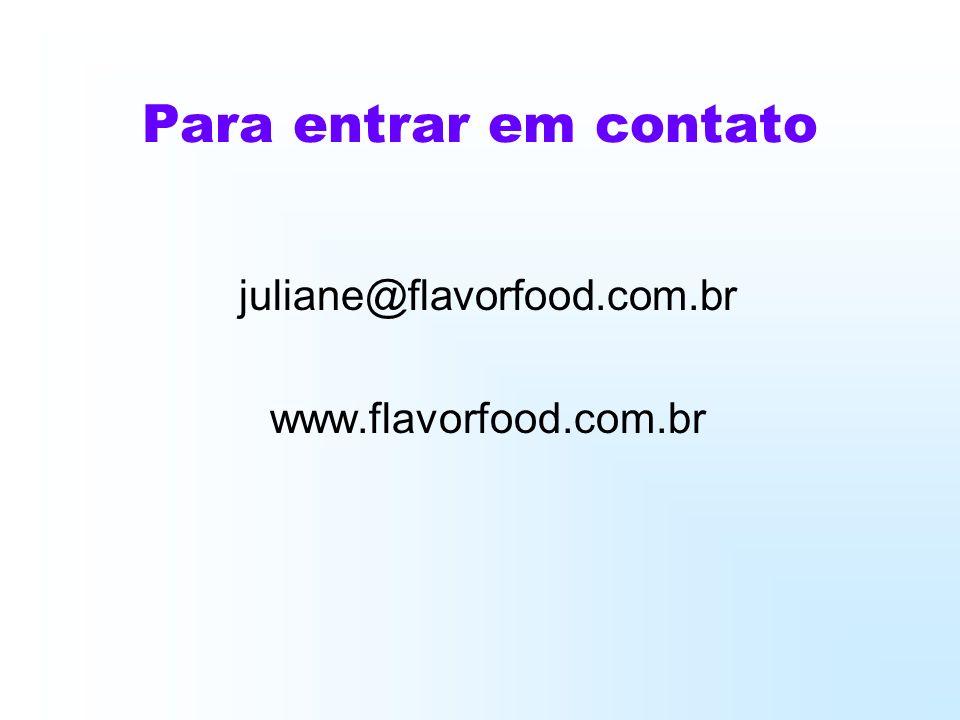 Para entrar em contato juliane@flavorfood.com.br www.flavorfood.com.br
