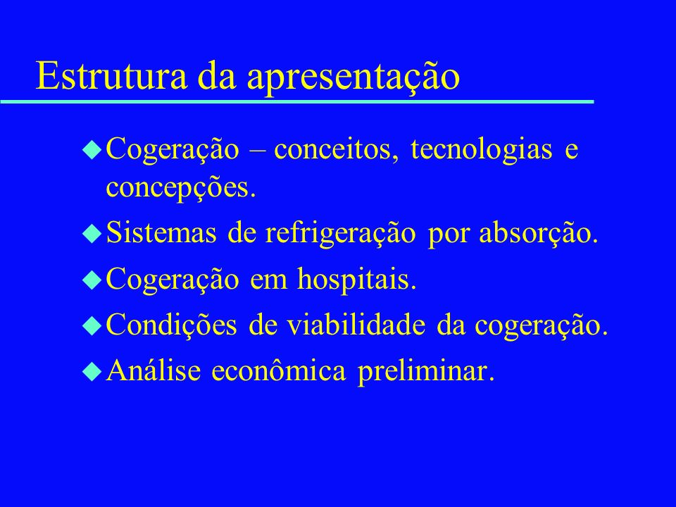Estrutura da apresentação u Cogeração – conceitos, tecnologias e concepções. u Sistemas de refrigeração por absorção. u Cogeração em hospitais. u Cond