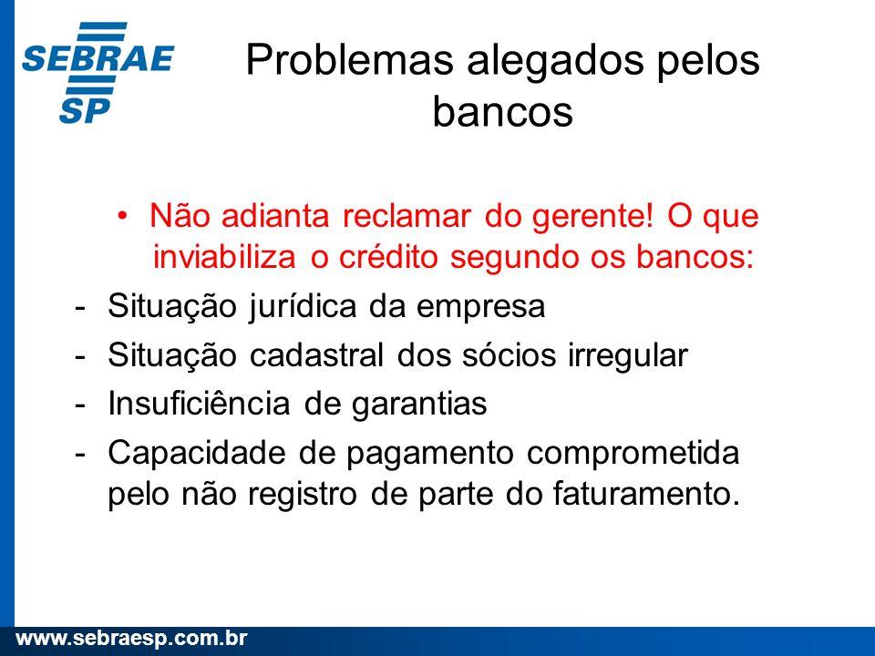 www.sebraesp.com.br Problemas alegados pelos bancos Não adianta reclamar do gerente! O que inviabiliza o crédito segundo os bancos: -Situação jurídica