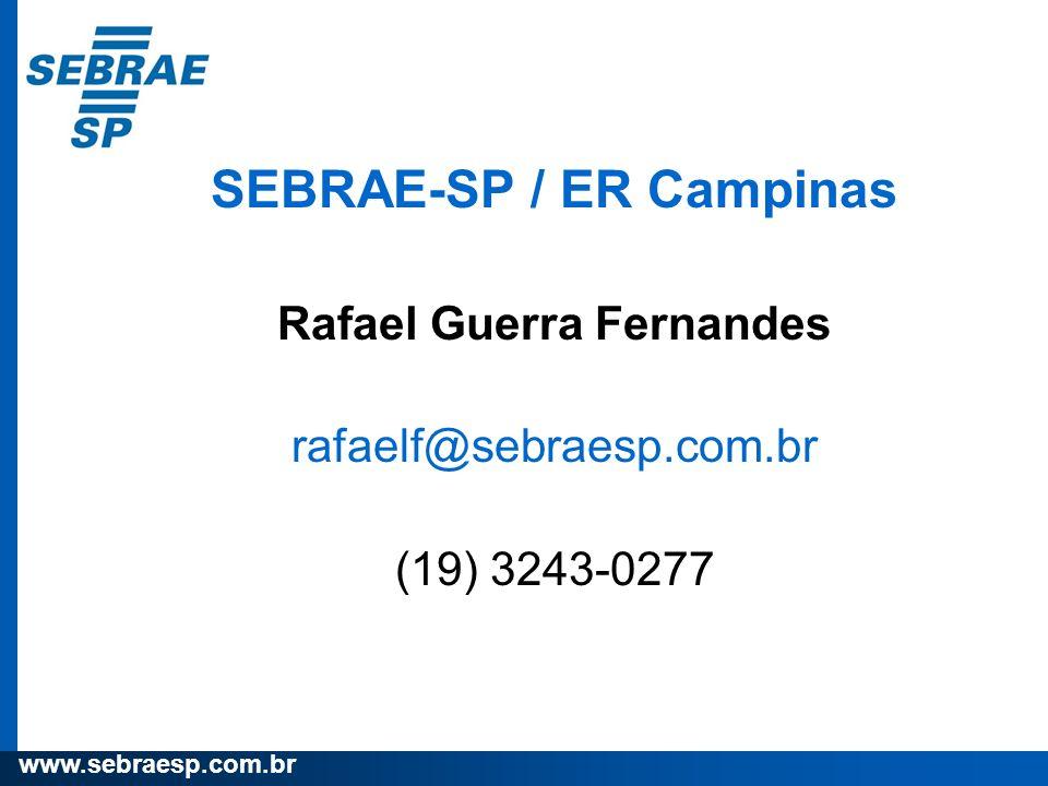 www.sebraesp.com.br SEBRAE-SP / ER Campinas Rafael Guerra Fernandes rafaelf@sebraesp.com.br (19) 3243-0277