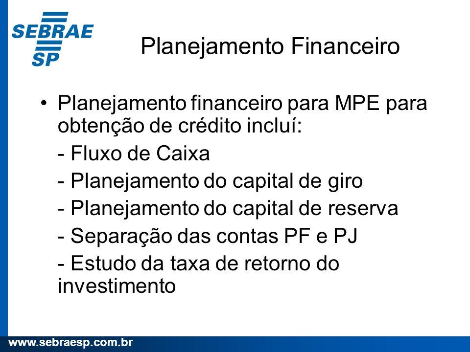 www.sebraesp.com.br Planejamento Financeiro Planejamento financeiro para MPE para obtenção de crédito incluí: - Fluxo de Caixa - Planejamento do capit