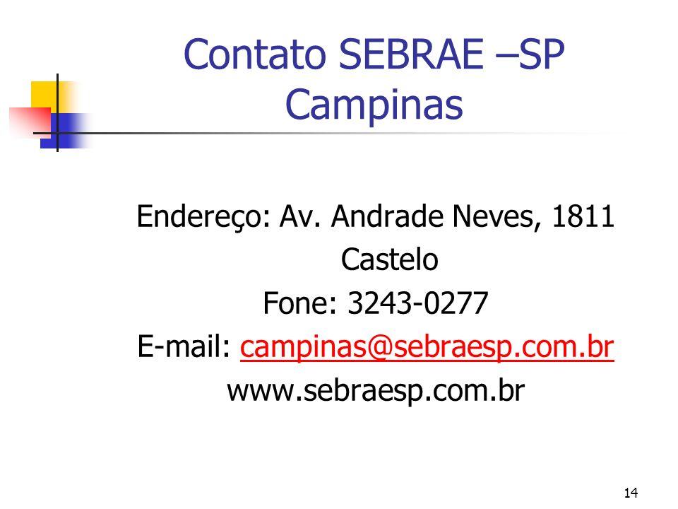 14 Contato SEBRAE –SP Campinas Endereço: Av. Andrade Neves, 1811 Castelo Fone: 3243-0277 E-mail: campinas@sebraesp.com.brcampinas@sebraesp.com.br www.