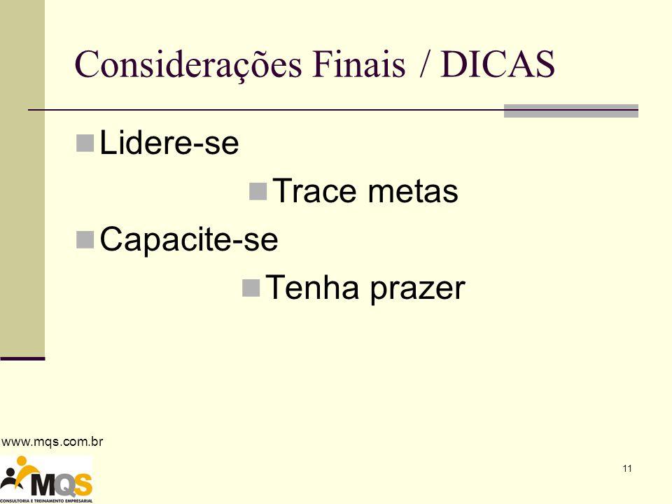 www.mqs.com.br 11 Considerações Finais / DICAS Lidere-se Trace metas Capacite-se Tenha prazer