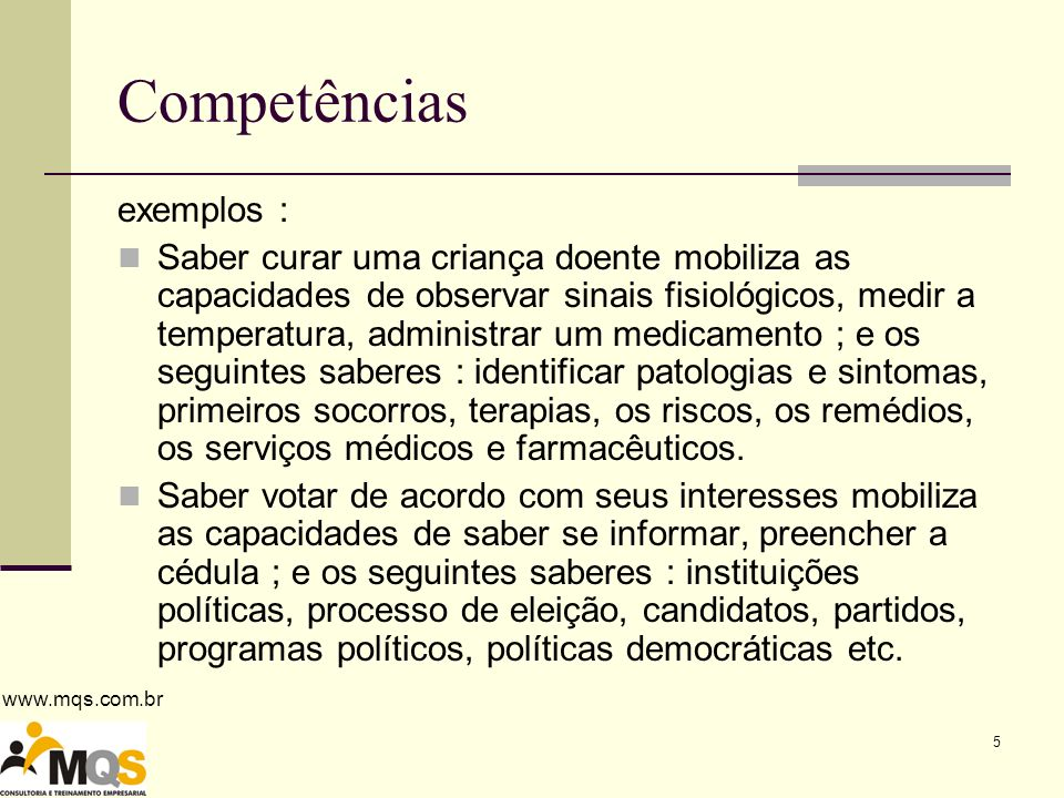 www.mqs.com.br 6 Podemos utilizar o CHA C onhecimentos H abilidades A titudes