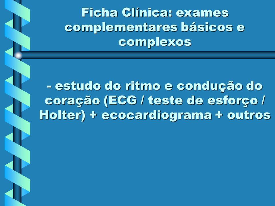 - estudo do ritmo e condução do coração (ECG / teste de esforço / Holter) + ecocardiograma + outros