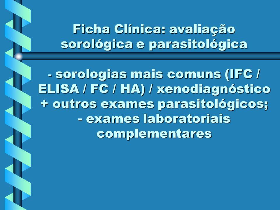 - sorologias mais comuns (IFC / ELISA / FC / HA) / xenodiagnóstico + outros exames parasitológicos; - exames laboratoriais complementares
