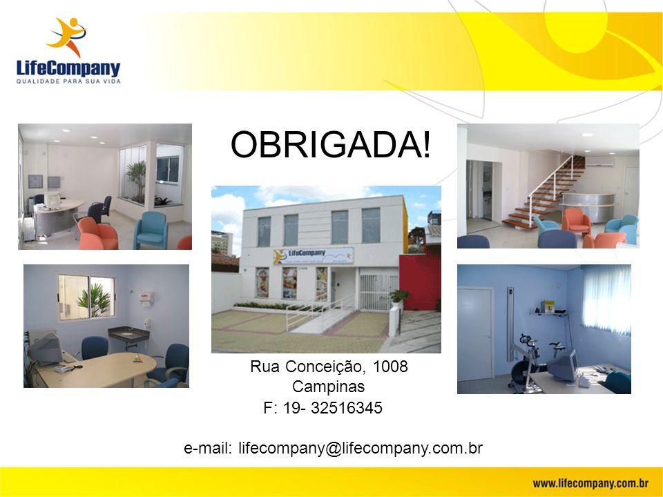 OBRIGADA! Rua Conceição, 1008 Campinas F: 19- 32516345 e-mail: lifecompany@lifecompany.com.br