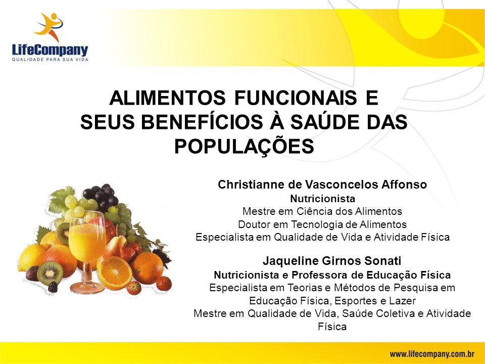 ALIMENTOS FUNCIONAIS E SEUS BENEFÍCIOS À SAÚDE DAS POPULAÇÕES Christianne de Vasconcelos Affonso Nutricionista Mestre em Ciência dos Alimentos Doutor