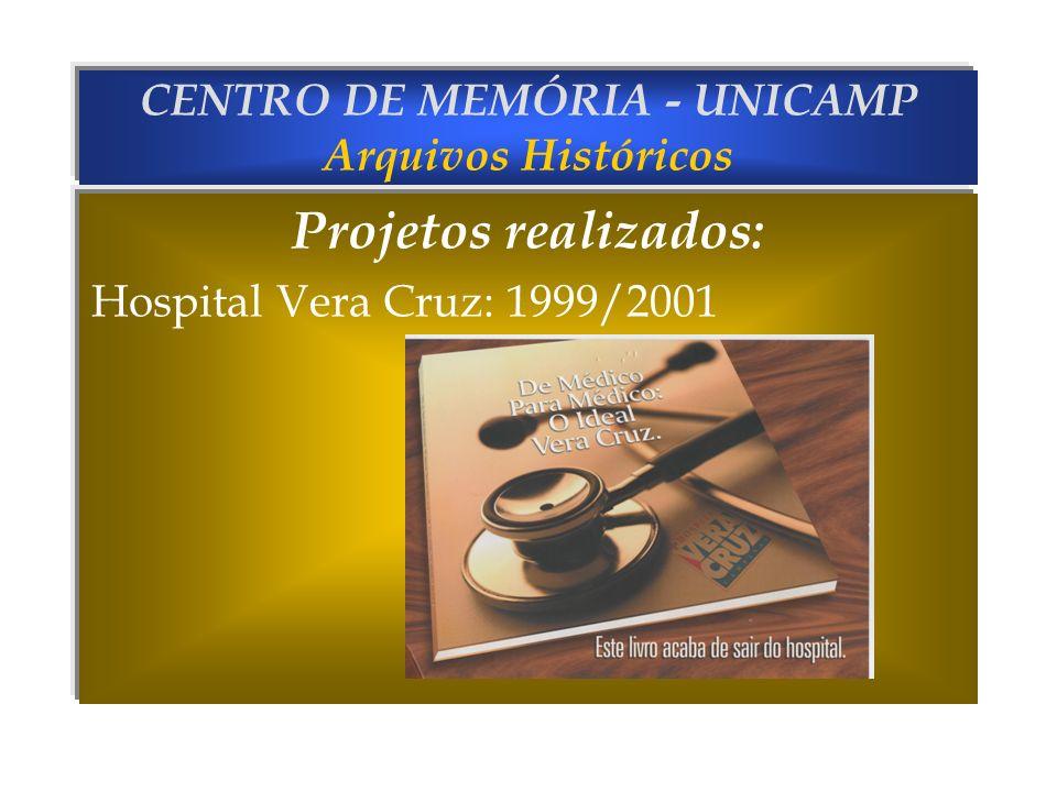 CENTRO DE MEMÓRIA - UNICAMP Arquivos Históricos Projetos realizados: Hospital Vera Cruz: 1999/2001