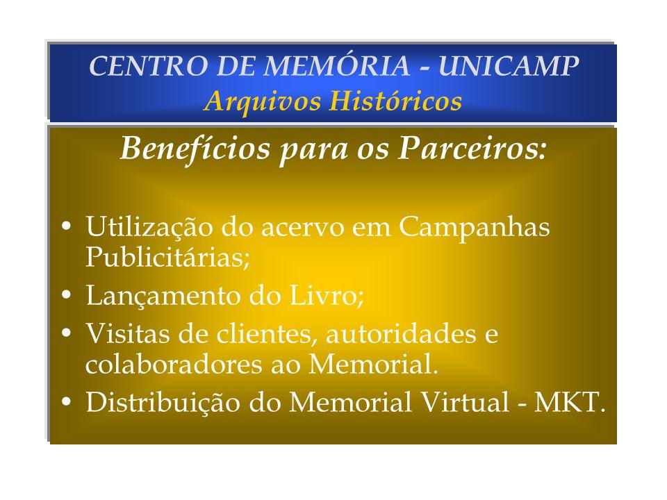 CENTRO DE MEMÓRIA - UNICAMP Arquivos Históricos Benefícios para os Parceiros: Utilização do acervo em Campanhas Publicitárias; Lançamento do Livro; Vi