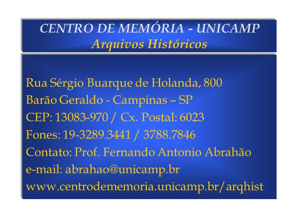 CENTRO DE MEMÓRIA - UNICAMP Arquivos Históricos Rua Sérgio Buarque de Holanda, 800 Barão Geraldo - Campinas – SP CEP: 13083-970 / Cx. Postal: 6023 Fon