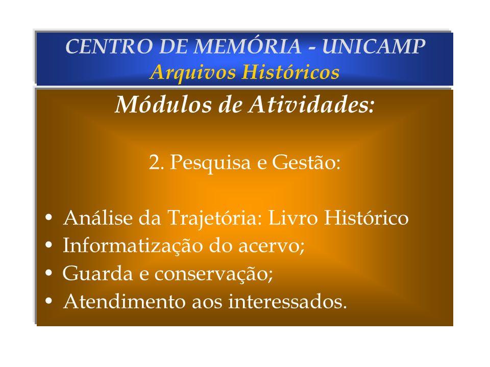 CENTRO DE MEMÓRIA - UNICAMP Arquivos Históricos Módulos de Atividades: 2. Pesquisa e Gestão: Análise da Trajetória: Livro Histórico Informatização do