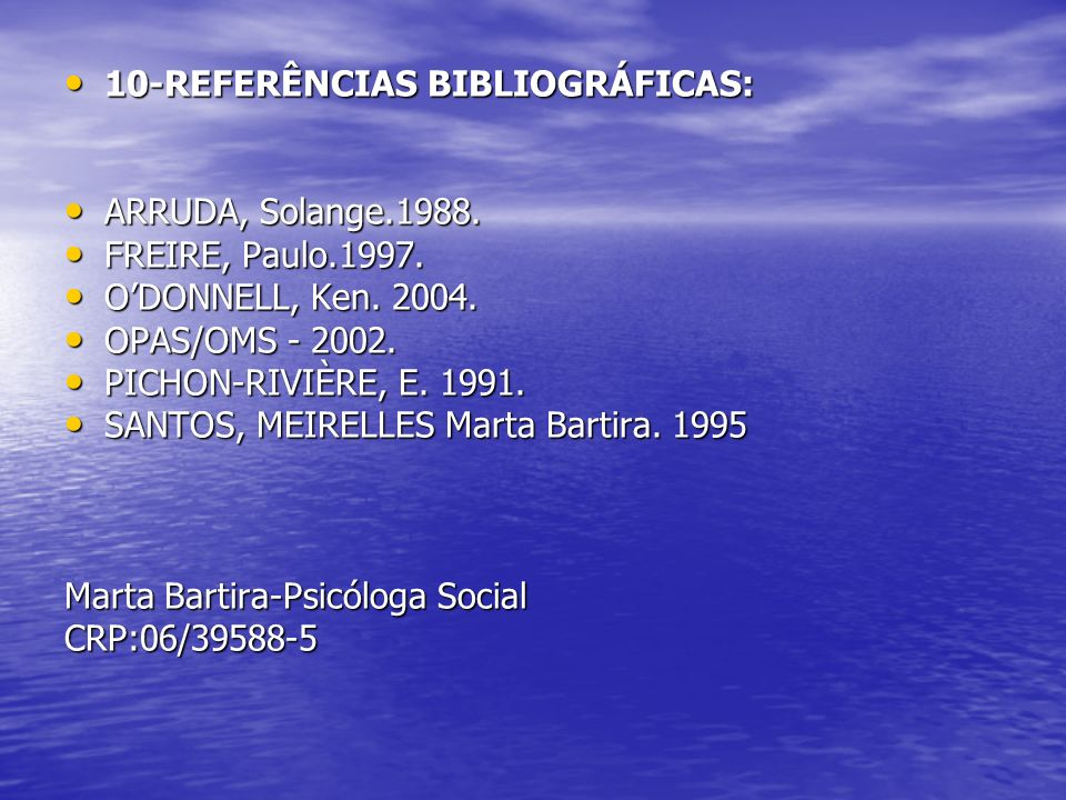 10-REFERÊNCIAS BIBLIOGRÁFICAS: 10-REFERÊNCIAS BIBLIOGRÁFICAS: ARRUDA, Solange.1988. ARRUDA, Solange.1988. FREIRE, Paulo.1997. FREIRE, Paulo.1997. ODON