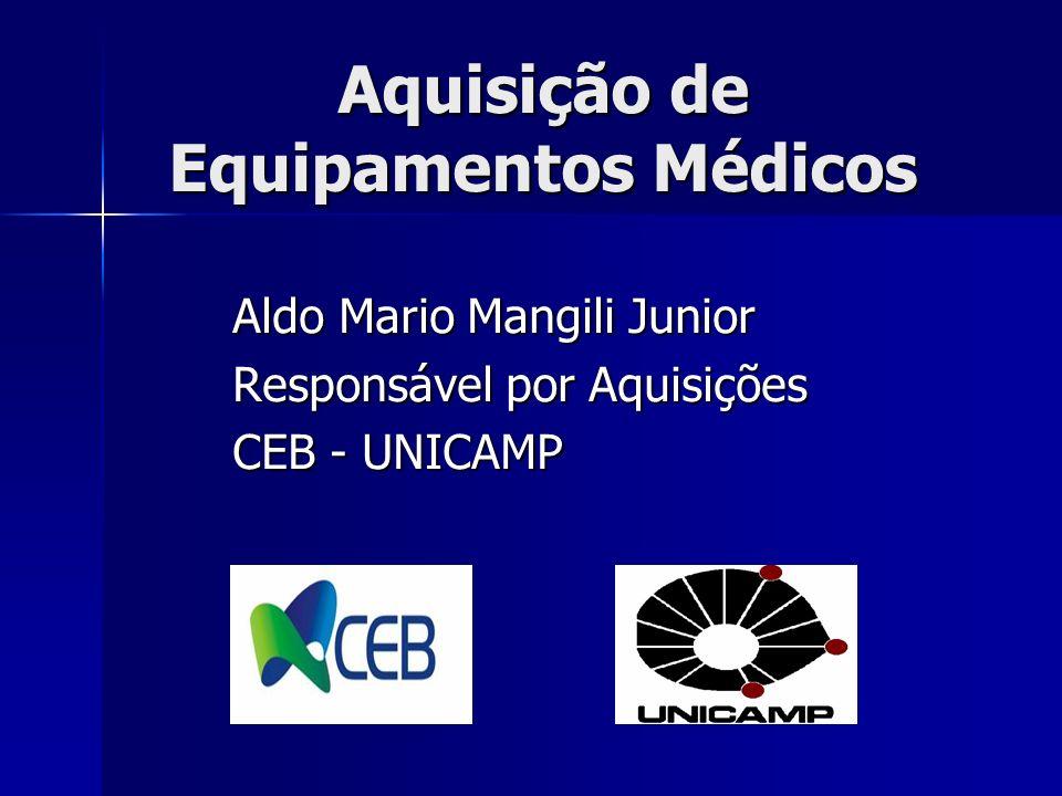 Aquisição de Equipamentos Médicos Aldo Mario Mangili Junior Responsável por Aquisições CEB - UNICAMP