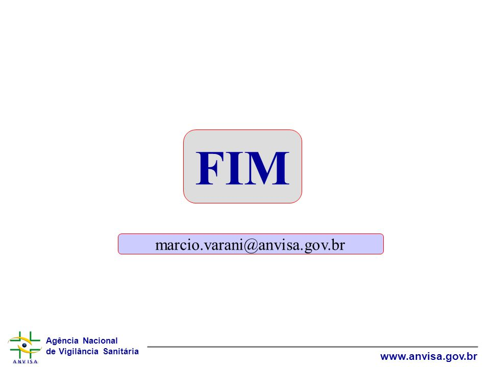 Agência Nacional de Vigilância Sanitária www.anvisa.gov.br FIM marcio.varani@anvisa.gov.br
