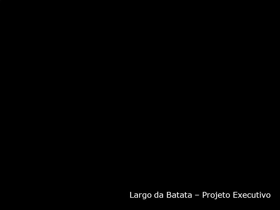 Largo da Batata – Projeto Executivo