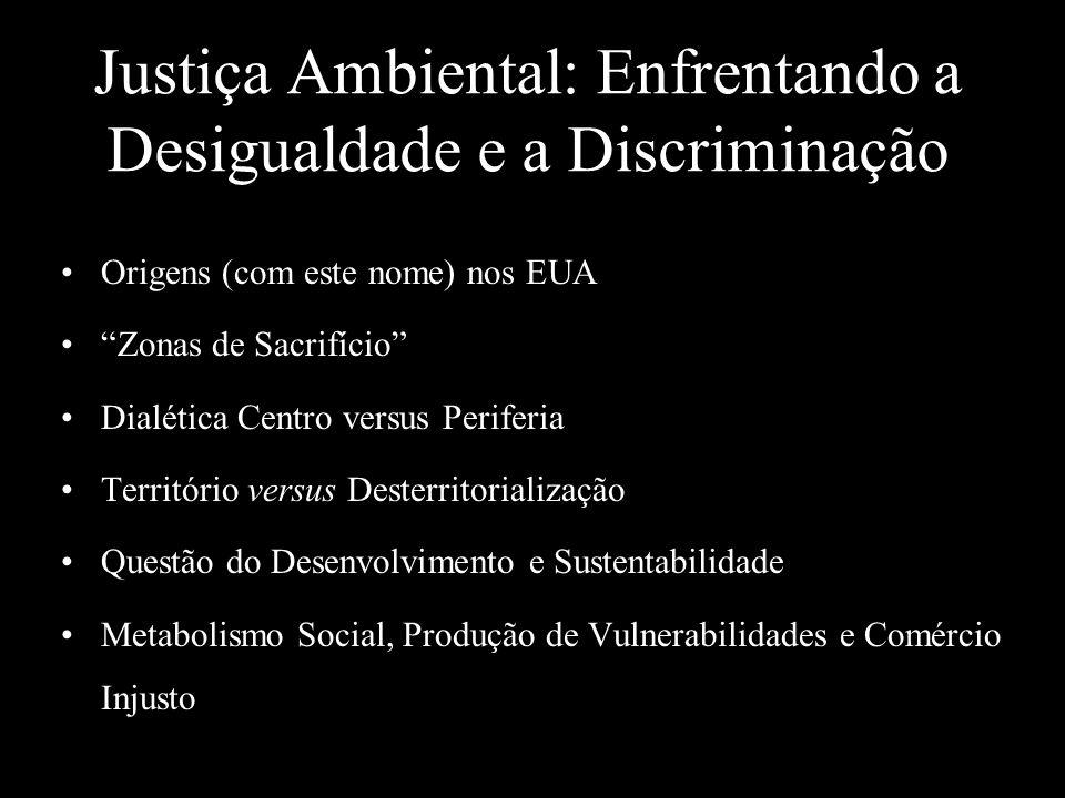Justiça Ambiental: Enfrentando a Desigualdade e a Discriminação Origens (com este nome) nos EUA Zonas de Sacrifício Dialética Centro versus Periferia