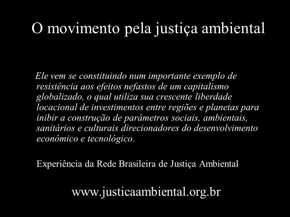 O movimento pela justiça ambiental Ele vem se constituindo num importante exemplo de resistência aos efeitos nefastos de um capitalismo globalizado, o