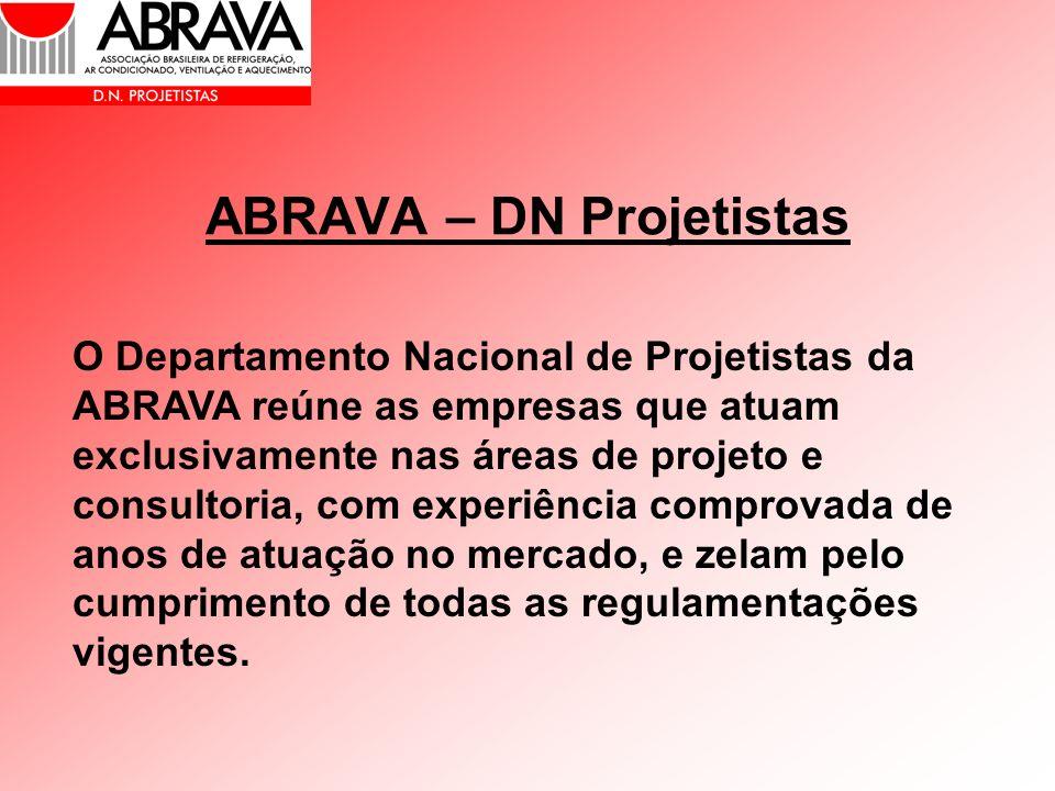 ABRAVA – DN Projetistas O Departamento Nacional de Projetistas da ABRAVA reúne as empresas que atuam exclusivamente nas áreas de projeto e consultoria
