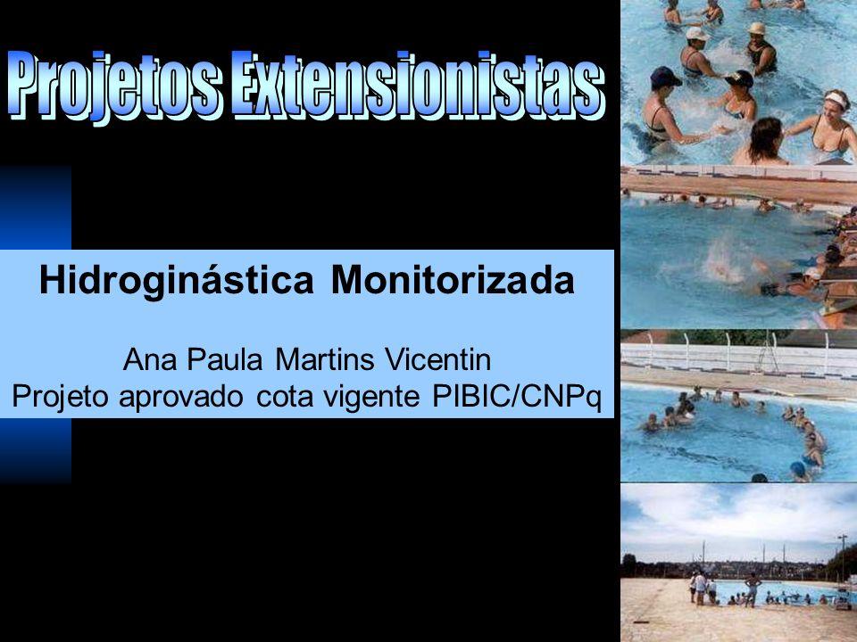 Hidroginástica Monitorizada Ana Paula Martins Vicentin Projeto aprovado cota vigente PIBIC/CNPq