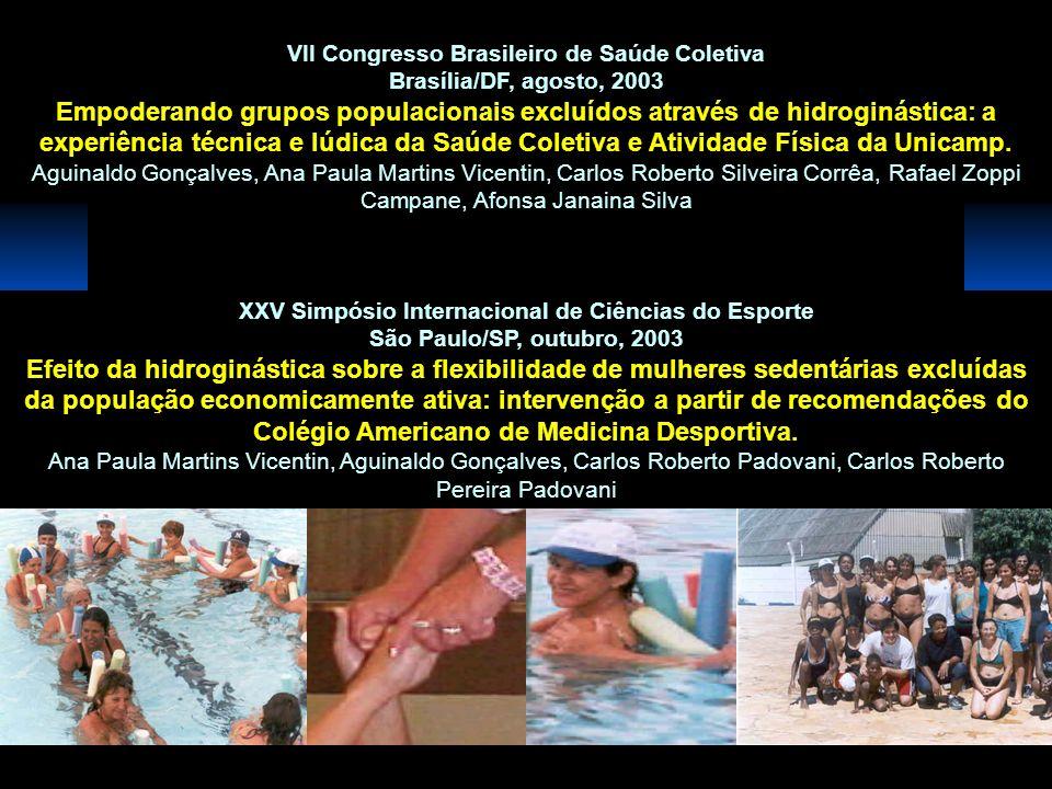VII Congresso Brasileiro de Saúde Coletiva Brasília/DF, agosto, 2003 Empoderando grupos populacionais excluídos através de hidroginástica: a experiênc