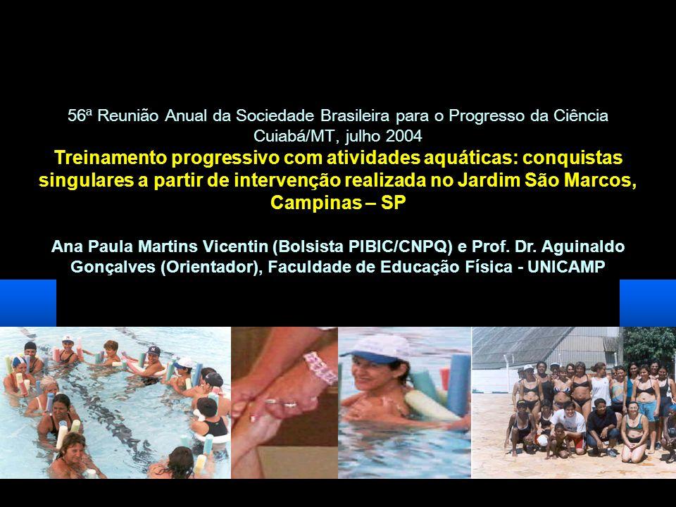 56ª Reunião Anual da Sociedade Brasileira para o Progresso da Ciência Cuiabá/MT, julho 2004 Treinamento progressivo com atividades aquáticas: conquist