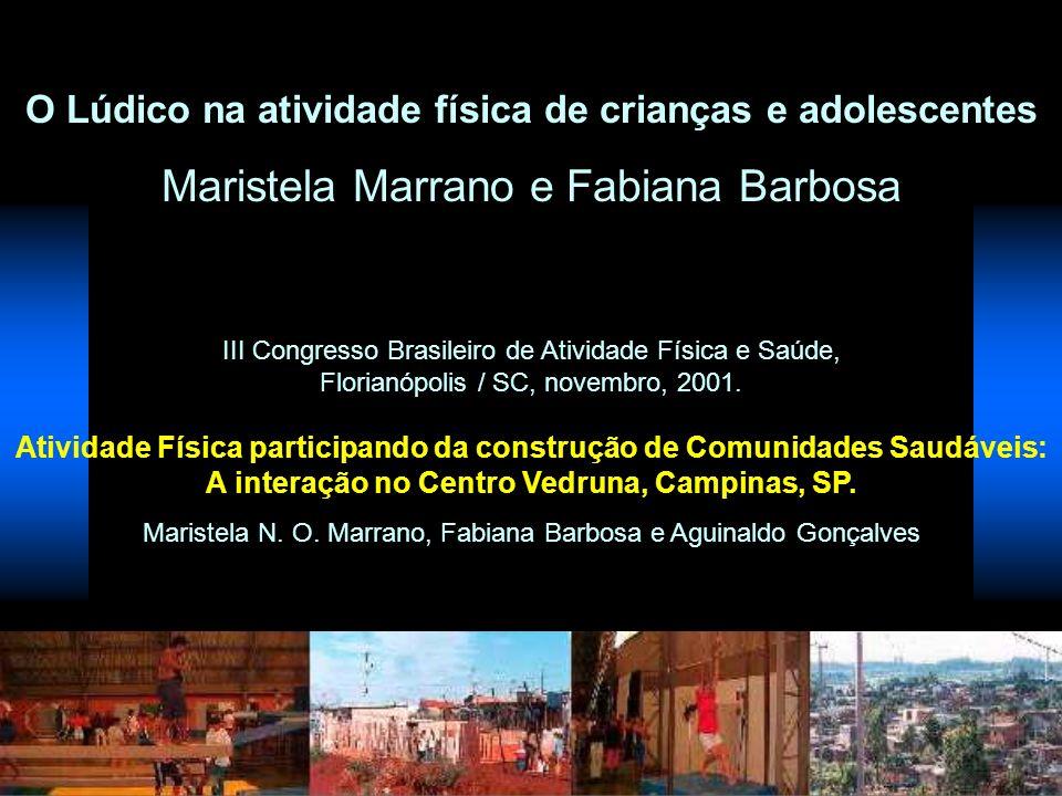 O Lúdico na atividade física de crianças e adolescentes Maristela Marrano e Fabiana Barbosa III Congresso Brasileiro de Atividade Física e Saúde, Flor