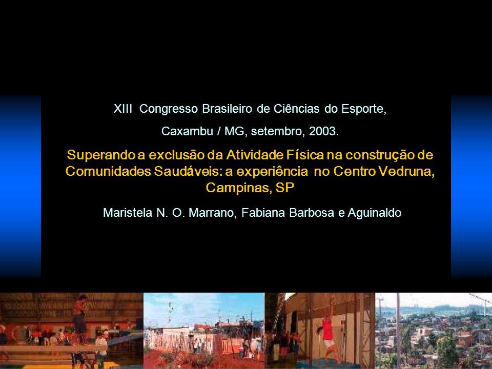 XIII Congresso Brasileiro de Ciências do Esporte, Caxambu / MG, setembro, 2003. Superando a exclusão da Atividade F í sica na constru ç ão de Comunida