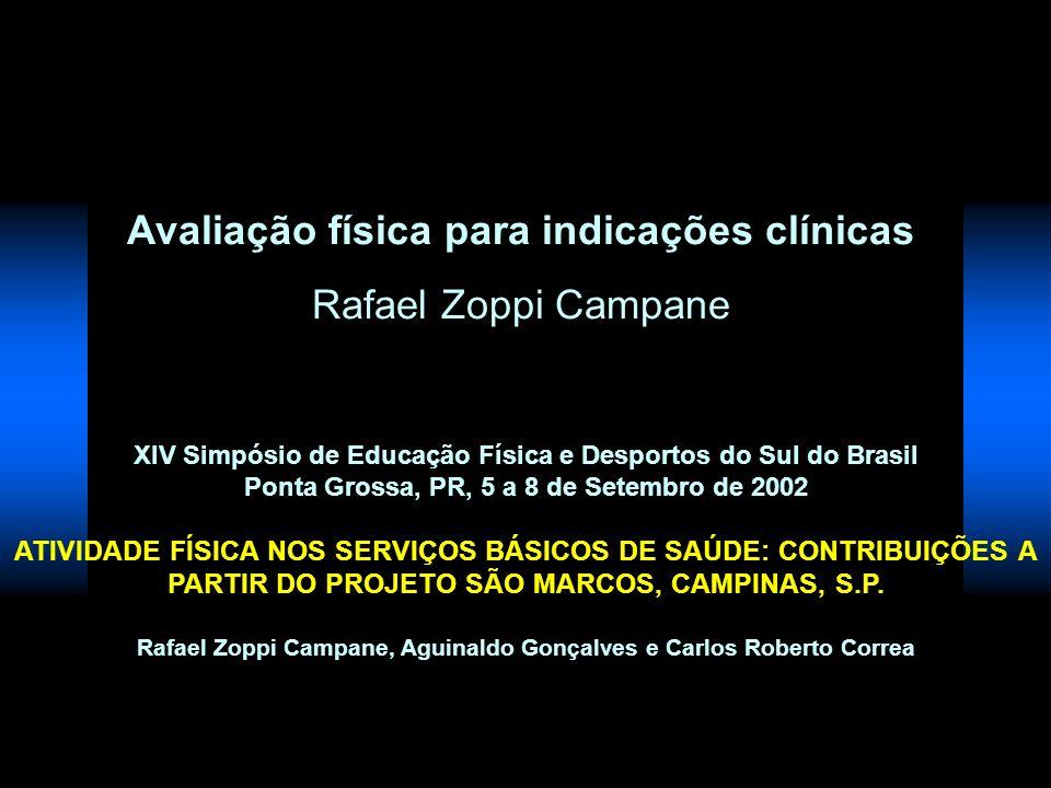 Avaliação física para indicações clínicas Rafael Zoppi Campane XIV Simpósio de Educação Física e Desportos do Sul do Brasil Ponta Grossa, PR, 5 a 8 de