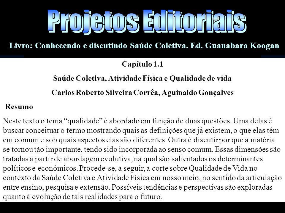 Livro: Conhecendo e discutindo Saúde Coletiva. Ed. Guanabara Koogan Capítulo 1.1 Saúde Coletiva, Atividade Física e Qualidade de vida Carlos Roberto S