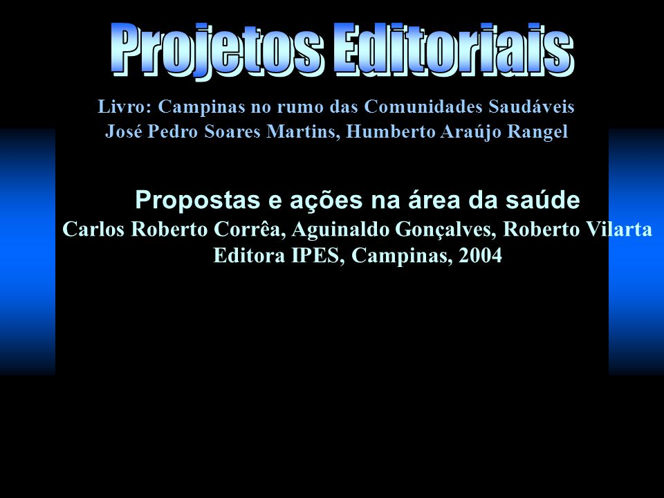 Livro: Campinas no rumo das Comunidades Saudáveis José Pedro Soares Martins, Humberto Araújo Rangel Propostas e ações na área da saúde Carlos Roberto