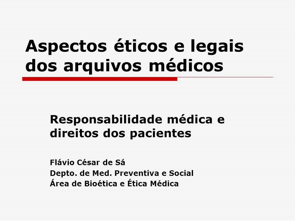 Aspectos éticos e legais dos arquivos médicos Responsabilidade médica e direitos dos pacientes Flávio César de Sá Depto. de Med. Preventiva e Social Á