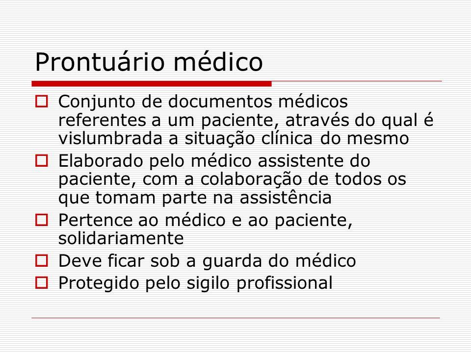 Prontuário médico Conjunto de documentos médicos referentes a um paciente, através do qual é vislumbrada a situação clínica do mesmo Elaborado pelo mé