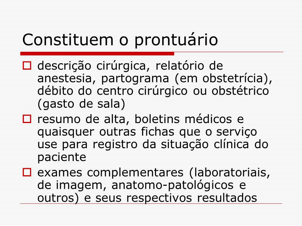 Constituem o prontuário descrição cirúrgica, relatório de anestesia, partograma (em obstetrícia), débito do centro cirúrgico ou obstétrico (gasto de s