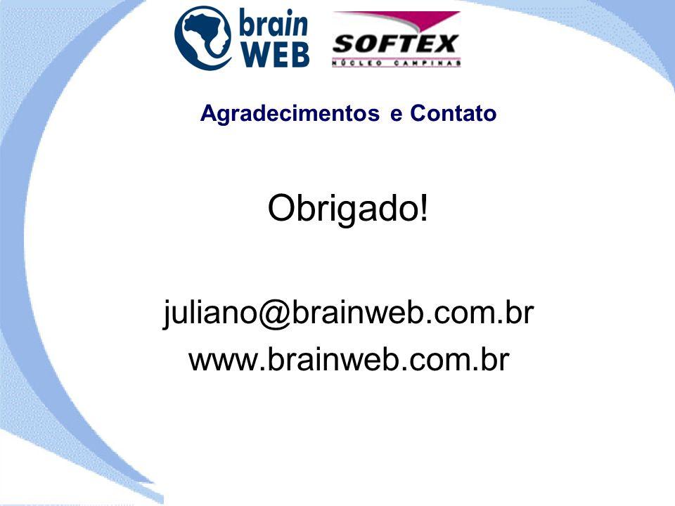 Agradecimentos e Contato Obrigado! juliano@brainweb.com.br www.brainweb.com.br
