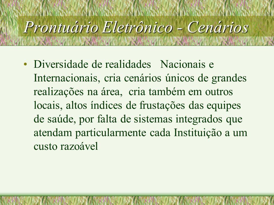 Prontuário Eletrônico - Cenários Diversidade de realidades Nacionais e Internacionais, cria cenários únicos de grandes realizações na área, cria també