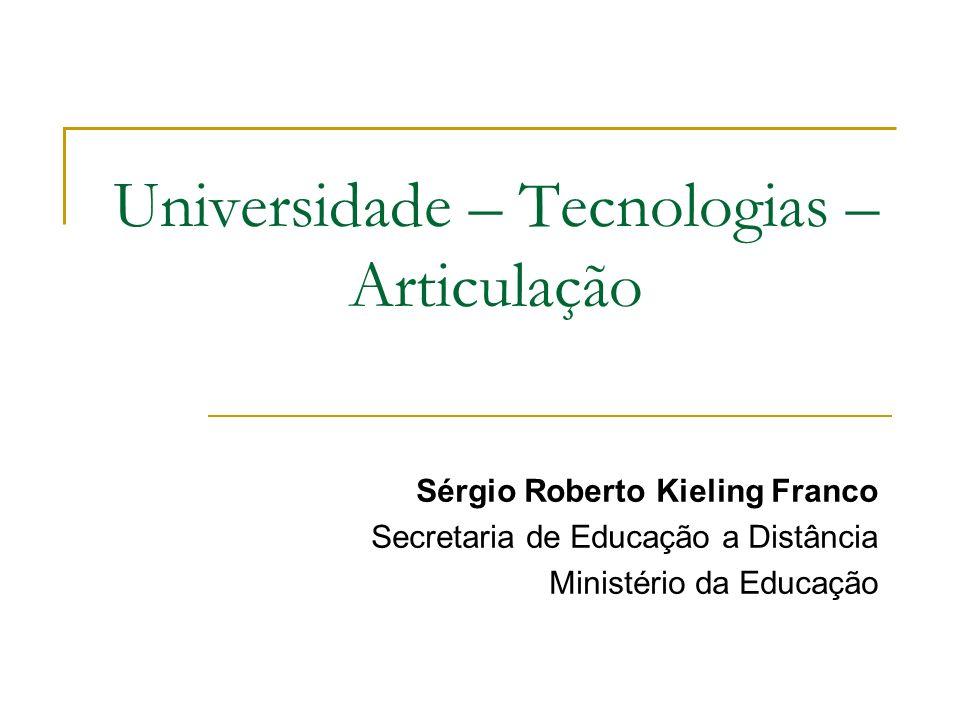 Universidade – Tecnologias – Articulação Sérgio Roberto Kieling Franco Secretaria de Educação a Distância Ministério da Educação