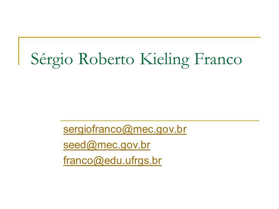 Sérgio Roberto Kieling Franco sergiofranco@mec.gov.br seed@mec.gov.br franco@edu.ufrgs.br