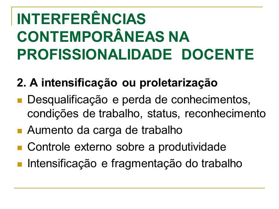 INTERFERÊNCIAS CONTEMPORÂNEAS NA PROFISSIONALIDADE DOCENTE 2. A intensificação ou proletarização Desqualificação e perda de conhecimentos, condições d