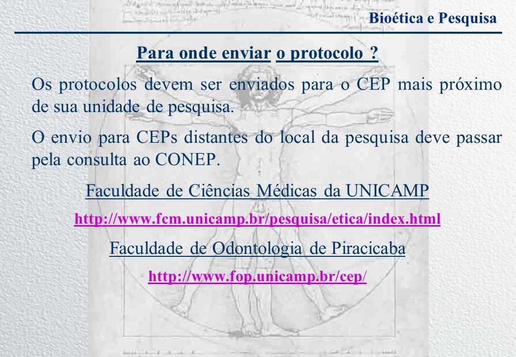 Bioética e Pesquisa Para onde enviar o protocolo ? Os protocolos devem ser enviados para o CEP mais próximo de sua unidade de pesquisa. O envio para C