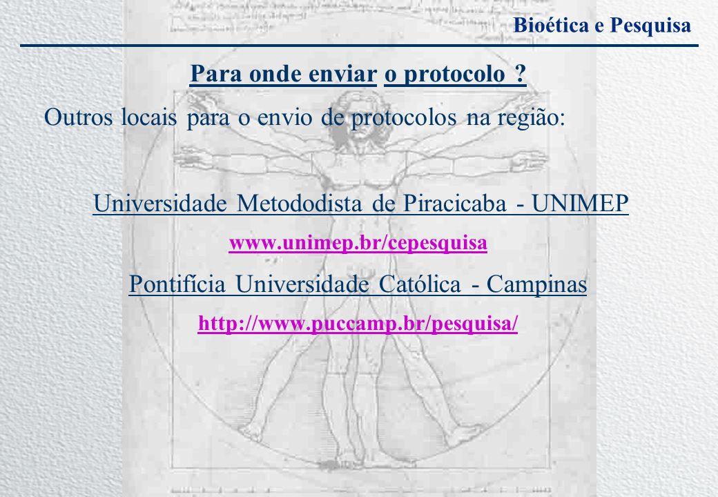Bioética e Pesquisa Para onde enviar o protocolo ? Outros locais para o envio de protocolos na região: Universidade Metododista de Piracicaba - UNIMEP