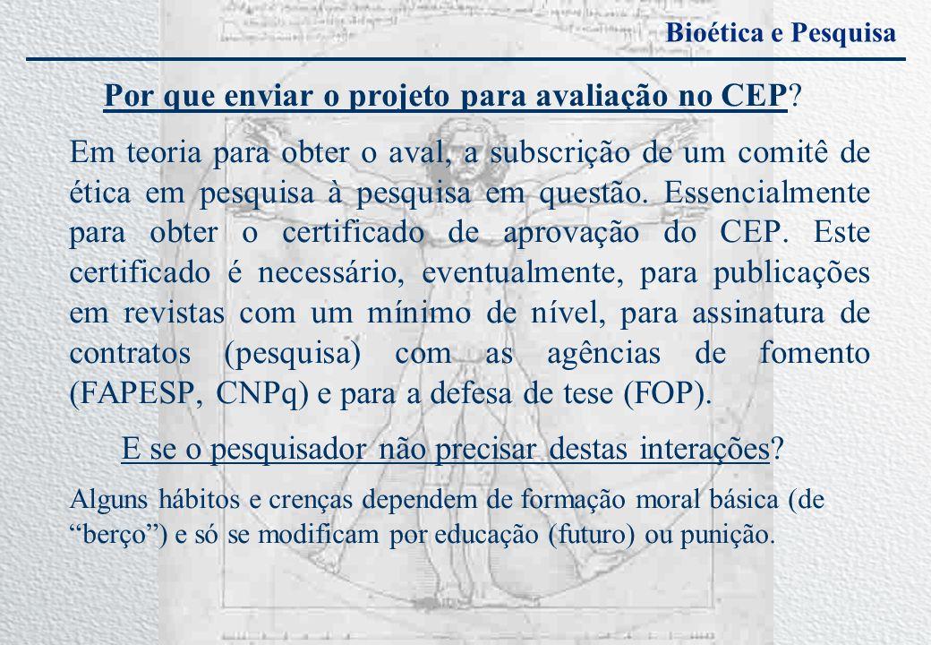 Bioética e Pesquisa Por que enviar o projeto para avaliação no CEP? Em teoria para obter o aval, a subscrição de um comitê de ética em pesquisa à pesq