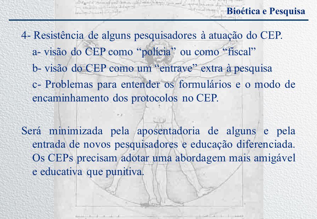 Bioética e Pesquisa 4- Resistência de alguns pesquisadores à atuação do CEP. a- visão do CEP como polícia ou como fiscal b- visão do CEP como um entra