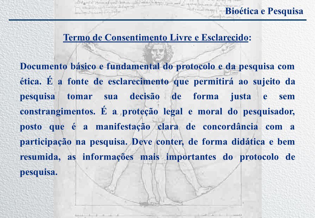 Bioética e Pesquisa Termo de Consentimento Livre e Esclarecido: Documento básico e fundamental do protocolo e da pesquisa com ética. É a fonte de escl