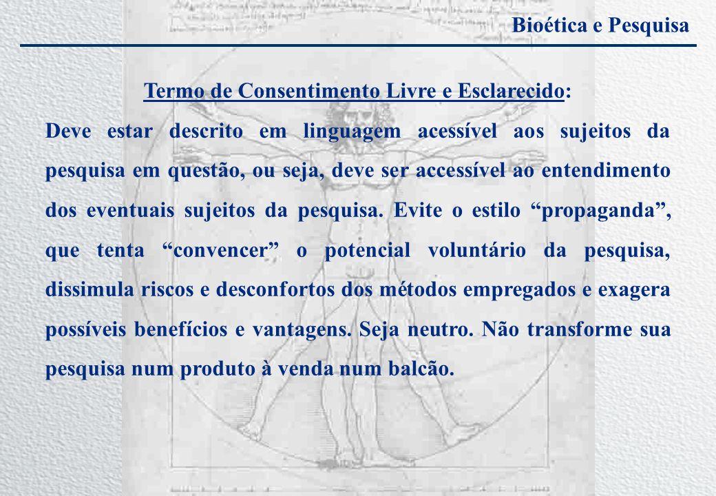 Bioética e Pesquisa Termo de Consentimento Livre e Esclarecido: Deve estar descrito em linguagem acessível aos sujeitos da pesquisa em questão, ou sej