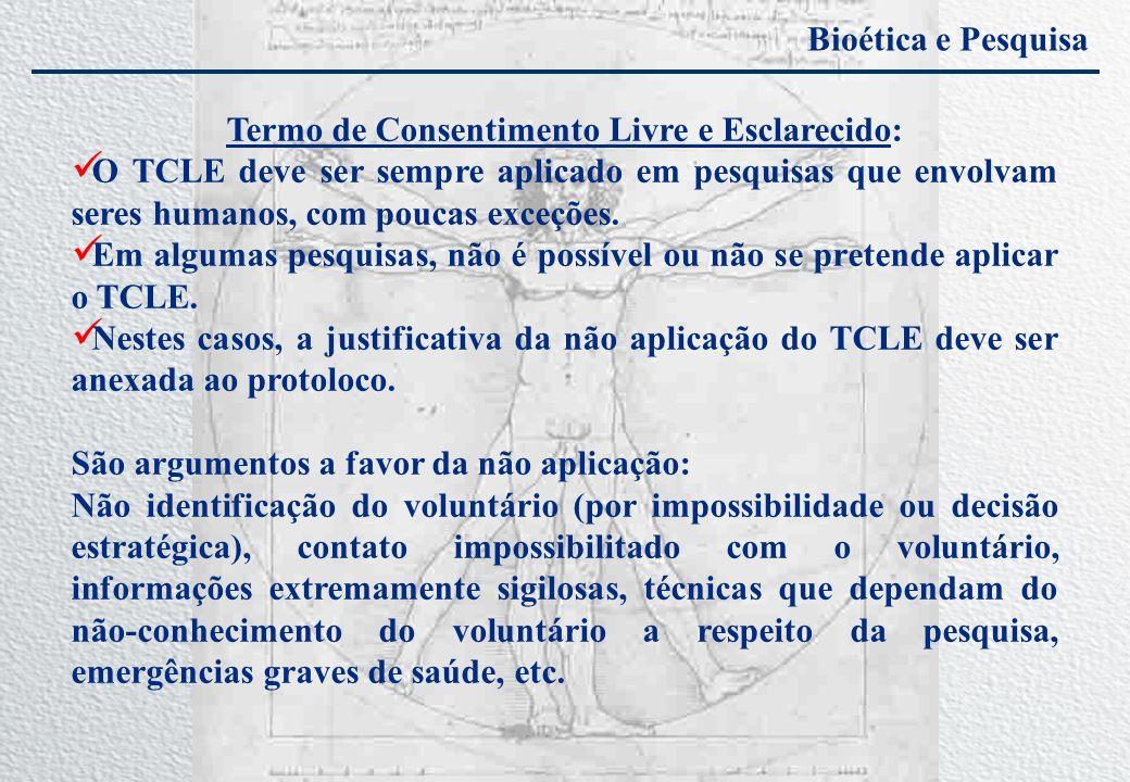 Bioética e Pesquisa Termo de Consentimento Livre e Esclarecido: O TCLE deve ser sempre aplicado em pesquisas que envolvam seres humanos, com poucas ex